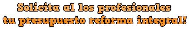 Solicita al los profesionales tupresupuesto reforma integral!